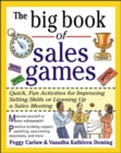 Image for The big book of sales games  : quick, fun activities for improving selling skills or livening up a sales meeting
