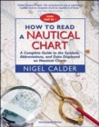 Image for How to read a nautical chart  : a complete guide to the symbols, abbreviations, and data displayed on nautical charts
