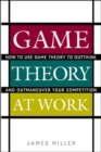 Image for Game theory at work  : how to use game theory to outthink and outmanouevre your competition