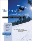 Image for The art of snowboarding  : kickers, carving, halfpipes, and more