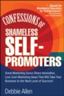 Image for Confessions of Shameless Self-Promoters: Great Marketing Gurus Share Their Innovative, Proven, and Low-Cost Marketing Strategies to Maximize Your Success!