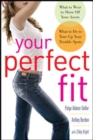 Image for Your perfect fit: what to do to show off your assets, what to do to tone up your trouble spots
