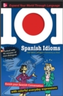 Image for 101 Spanish idioms  : enrich your Spanish conversation with colorful everyday expressions