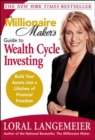 Image for The millionaire maker's guide to wealth cycle investing: build your assets into a lifetime of financial freedom