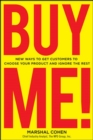 Image for Buy me!  : 18 new ways to get customers to choose your product and ignore the rest