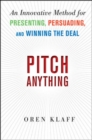 Image for Pitch anything  : an innovative method for presenting, persuading and winning the deal