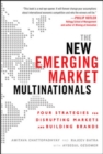 Image for The new emerging market multinationals  : four strategies for disrupting markets and building brands