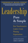 Image for Leadership pure and simple  : how transformative leaders create winning organizations
