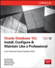 Image for Oracle Database 12c  : install, configure & maintain like a professional