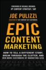 Image for Epic content marketing  : how to tell a different story, break through the clutter, & win more customers by marketing less