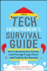 Image for The Tech Entrepreneur's Survival Guide: How to Bootstrap Your Startup, Lead Through Tough Times, and Cash In for Success
