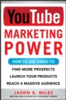 Image for YouTube marketing power  : how to use video to find more prospects, launch your products, and reach a massive audience
