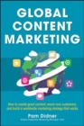 Image for Global Content Marketing: How to Create Great Content, Reach More Customers, and Build a Worldwide Marketing Strategy that Works