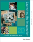 Image for Launching the imagination  : a guide to two-dimensional design