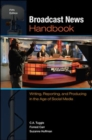 Image for Broadcast News Handbook: Writing, Reporting, and Producing in the Age of Social Media