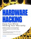 Image for Hardware hacking: have fun while voiding your warranty