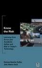Image for Know the risk: learning from errors and accidents : safety and risk in today's technology