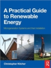 Image for A practical guide to renewable energy  : microgeneration systems and their installation