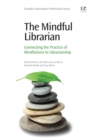 Image for The mindful librarian: connecting the practice of mindfulness to librarianship