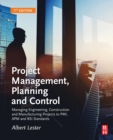 Image for Project management, planning and control  : managing engineering, construction, and manufacturing projects to PMI, APM, and BSI standards