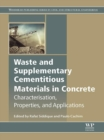 Image for Waste and supplementary cementitious materials in concrete: characterisation, properties and applications