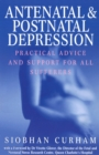 Image for Antenatal and postnatal depression  : practical advice and support for all sufferers