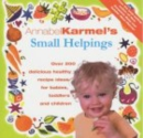 Image for Annabel Karmel's small helpings  : over 200 delicious healthy recipe ideas for babies, toddlers and schoolchildren including exciting children's party ideas