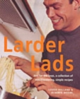 Image for Larder lads  : just for the boys, a collection of mouthwatering, simple recipes
