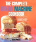 Image for The complete bread machine cookbook  : over 100 classic and contemporary recipes, techniques and tips for every kind of machine