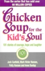 Image for Chicken soup for the kid's soul  : 101 stories of courage, hope and laughter