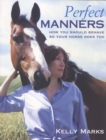 Image for Perfect manners  : how you should behave so your horse does too