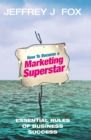 Image for How to become a marketing superstar  : essential rules of business success