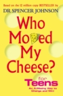 Image for Who moved my cheese? for teens  : an a-mazing way to change and win!