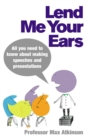 Image for Lend me your ears  : all you need to know about making speeches and presentations