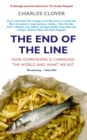 Image for The end of the line  : how overfishing is changing the world and what we eat