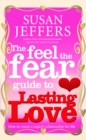 Image for The feel the fear guide to lasting love