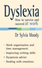 Image for Dyslexia  : how to survive and succeed at work