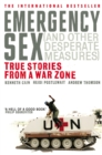Image for Emergency sex (and other desperate measures)  : true stories from a war zone