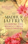 Image for Climbing the mango trees  : a memoir of a childhood in India