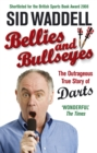 Image for Bellies and bullseyes  : the outrageous true story of darts
