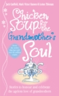 Image for Chicken soup for the grandmother's soul  : stories to honour and celebrate the ageless love of the grandmothers