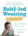 Image for The baby-led weaning cookbook  : over 130 delicious recipes for the whole family to enjoy