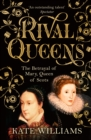 Image for Rival queens  : the betrayal of Mary, Queen of Scots
