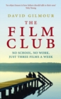 Image for The film club  : a dad, his teenage son and the education he couldn't refuse