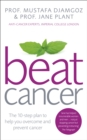 Image for Beat cancer  : the 10-step plan to help you overcome and prevent cancer