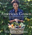 Image for American grown  : the story of the White House Kitchen Garden and gardens across America