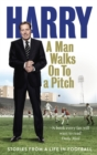 Image for A man walks on to a pitch  : stories from a life in football