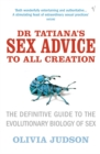 Image for Dr Tatiana's sex advice to all creation  : the definitive guide to the evolutionary biology of sex