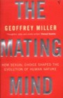Image for The mating mind  : how sexual choice shaped the evolution of human nature