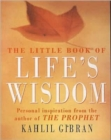 Image for The little book of life's wisdom  : collected from the works of Kahlil Gibran
